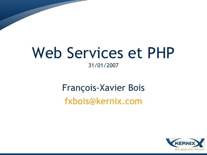 Web Services et PHP           31/01/2007        François-Xavier Bois     fxbois@kernix.com