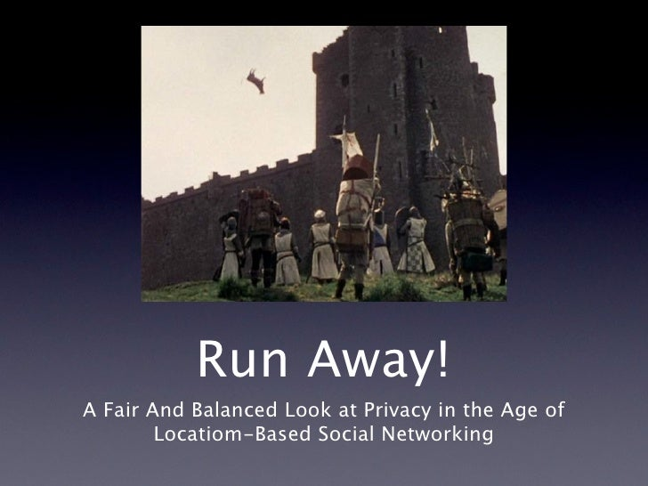 Run Away! A Fair And Balanced Look at Privacy in the Age of         Locatiom-Based Social Networking