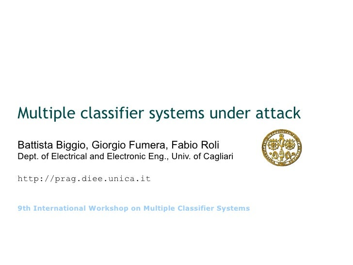 Multiple classifier systems under attack Battista Biggio, Giorgio Fumera, Fabio Roli Dept. of Electrical and Electronic En...
