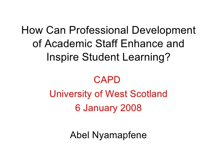 How Can Professional Development of Academic Staff Enhance and Inspire Student Learning? Abel Nyamapfene CAPD  University ...