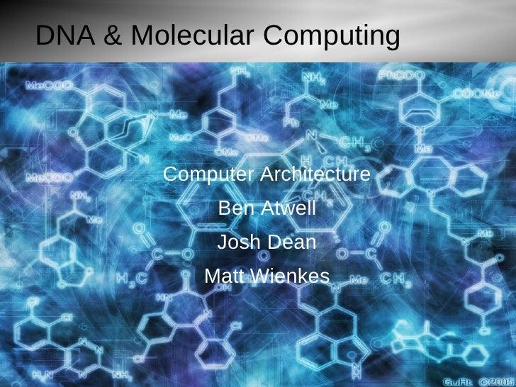 Molecule.jpg (1024×768) DNA & Molecular Computing Computer Architecture Ben Atwell Josh Dean Matt Wienkes