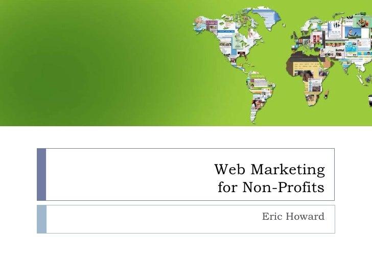 Web Marketing for Non-Profits       Eric Howard