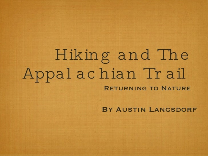 Hiking and The Appalachian Trail <ul><li>Returning to Nature </li></ul>By Austin Langsdorf