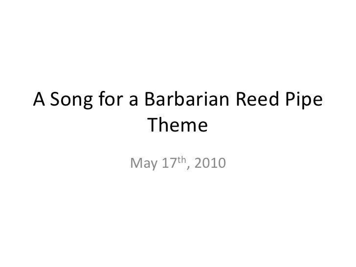 A Song for a Barbarian Reed PipeTheme<br />May 17th, 2010<br />