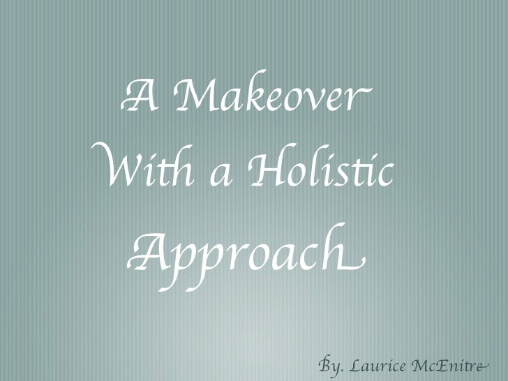 A Makeover With a Holistic  Approach            By. Laurice McEnitre