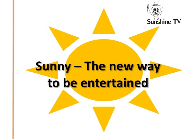 Sunny – The newwaytobeentertained<br />