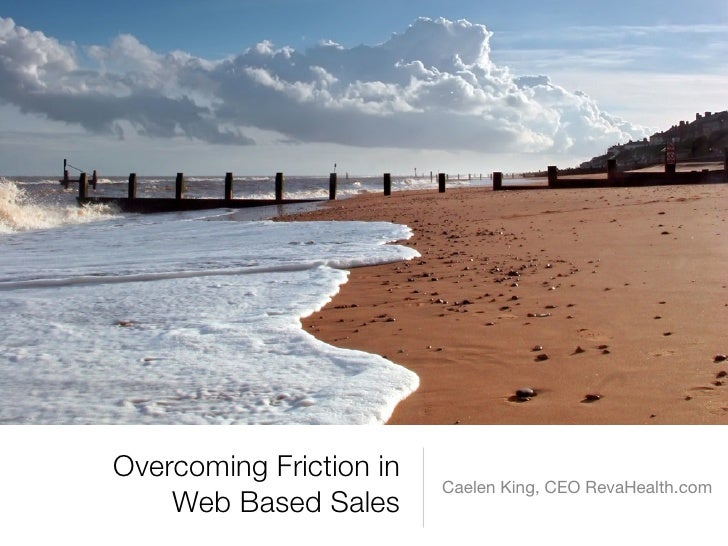 Overcoming Friction in                          Caelen King, CEO RevaHealth.com     Web Based Sales