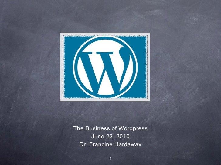 The Business of Wordpress June 23, 2010 Dr. Francine Hardaway