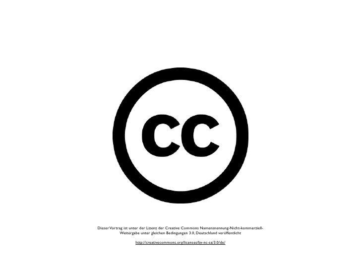 Dieser Vortrag ist unter der Lizenz der Creative Commons Namensnennung-Nicht-kommerziell-              Weitergabe unter gl...