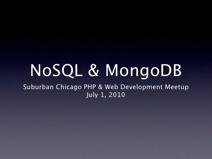 NoSQL & MongoDB Suburban Chicago PHP & Web Development Meetup                   July 1, 2010