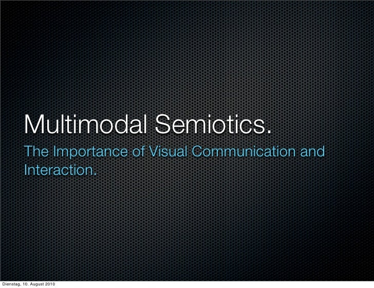 Multimodal Semiotics.           The Importance of Visual Communication and           Interaction.     Dienstag, 10. August...