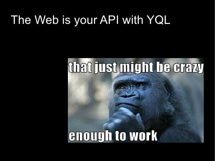 The Web is your API with YQL