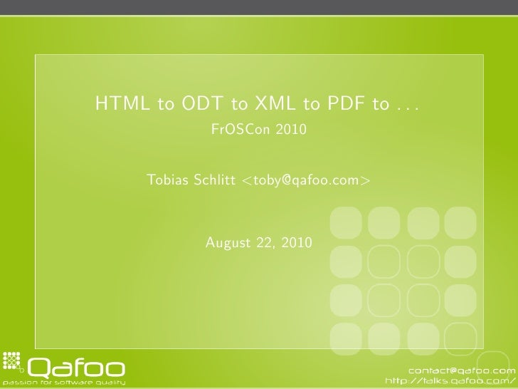 HTML to ODT to XML to PDF to . . .              FrOSCon 2010        Tobias Schlitt <toby@qafoo.com>                August ...