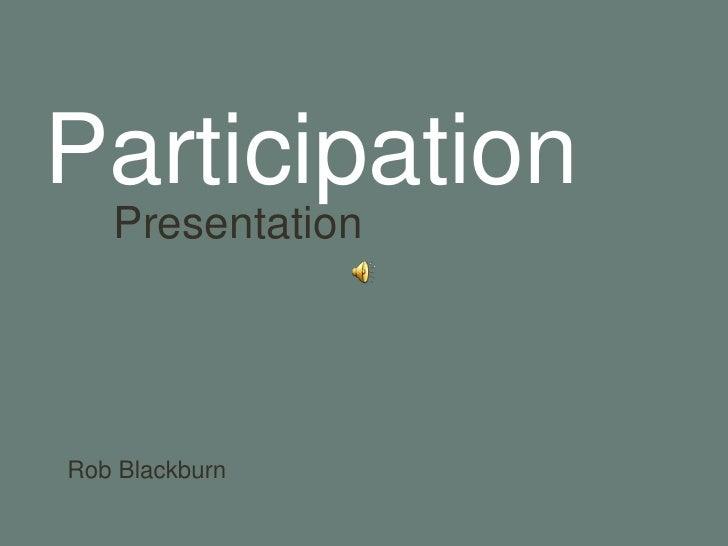 Participation<br />Presentation<br />Rob Blackburn<br />
