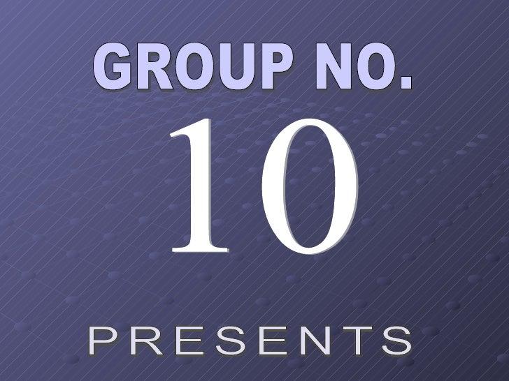 GROUP NO. 10 PRESENTS