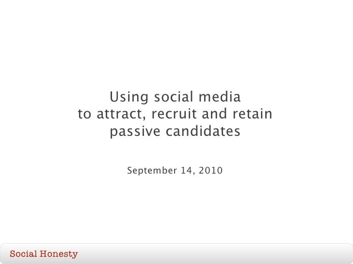 Using social media              to attract, recruit and retain                   passive candidates                      S...
