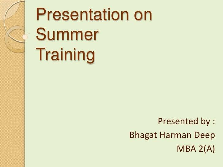 Presentation on Summer Training<br />Presented by :<br />Bhagat Harman Deep<br />MBA 2(A)<br />