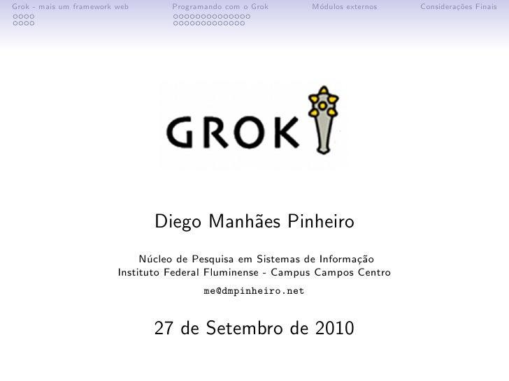 Grok - mais um framework web       Programando com o Grok     M´dulos externos                                            ...