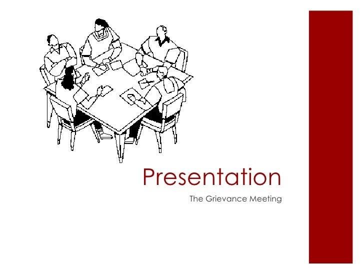 Presentation <ul><li>The Grievance Meeting </li></ul>