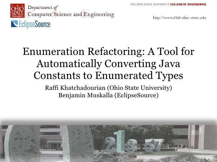 Enumeration Refactoring: A Tool for   Automatically Converting Java   Constants to Enumerated Types     Raffi Khatchadouri...