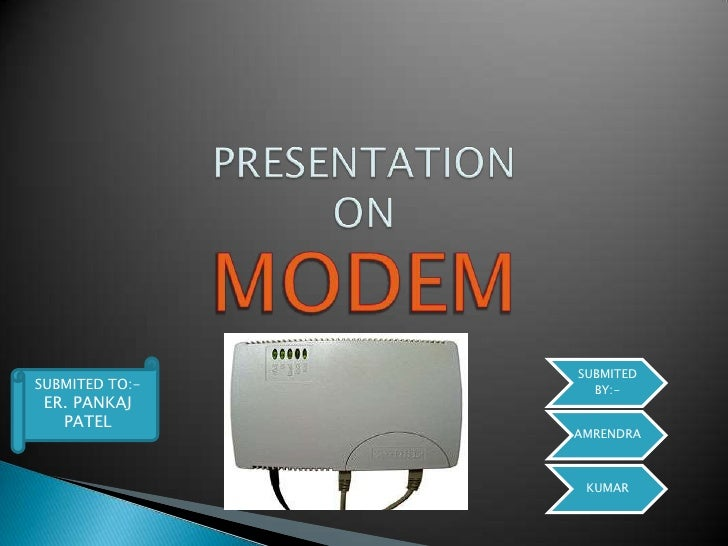 PRESENTATIONONMODEM<br />SUBMITED TO:-<br />ER. PANKAJ PATEL<br />