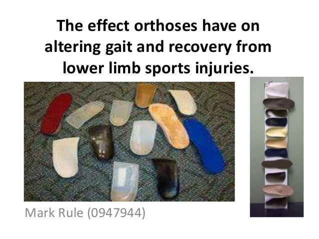 The effect orthoses have on altering gait and recovery from lower limb sports injuries. Mark Rule (0947944)