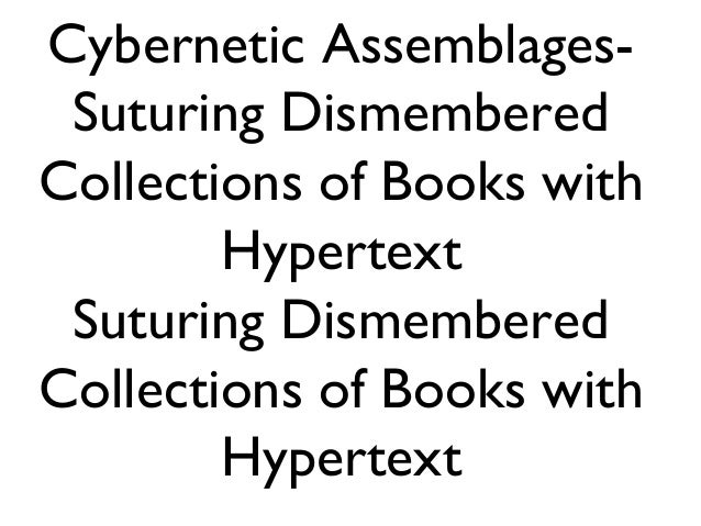 Cybernetic Assemblages- Suturing Dismembered Collections of Books with Hypertext Suturing Dismembered Collections of Books...