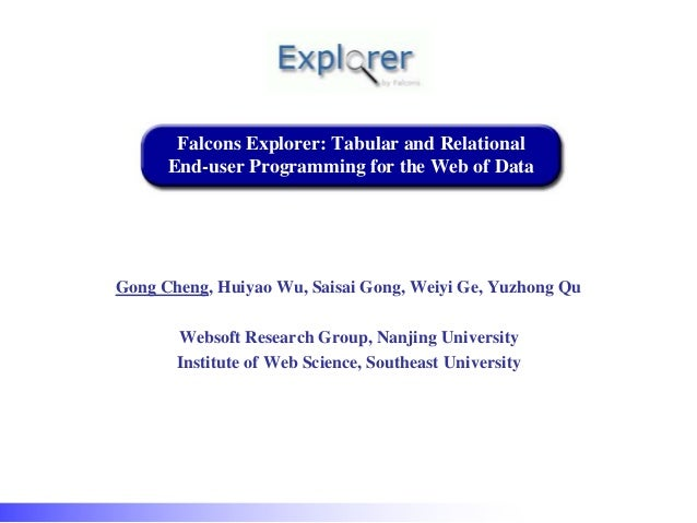 Falcons Explorer: Tabular and Relational End-user Programming for the Web of Data Gong Cheng, Huiyao Wu, Saisai Gong, Weiy...