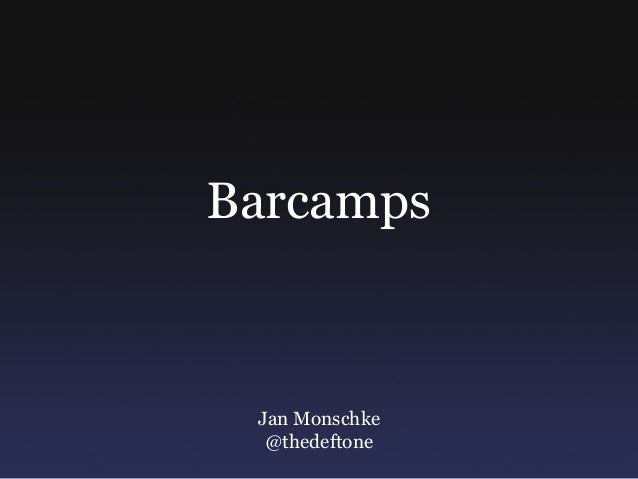Barcamps Jan Monschke @thedeftone