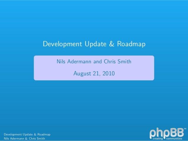 Development Update & Roadmap Nils Adermann and Chris Smith August 21, 2010 Development Update & Roadmap Nils Adermann & Ch...