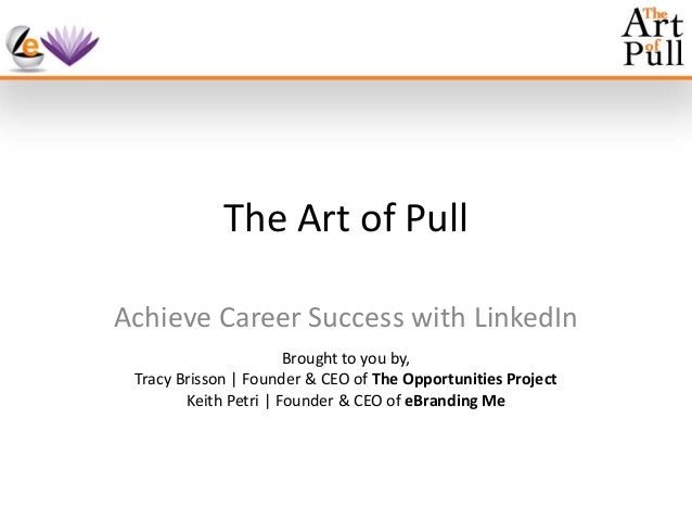 The Art of Pull Achieve Career Success with LinkedIn Brought to you by, Tracy Brisson | Founder & CEO of The Opportunities...