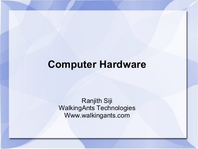 Computer Hardware Ranjith Siji WalkingAnts Technologies Www.walkingants.com