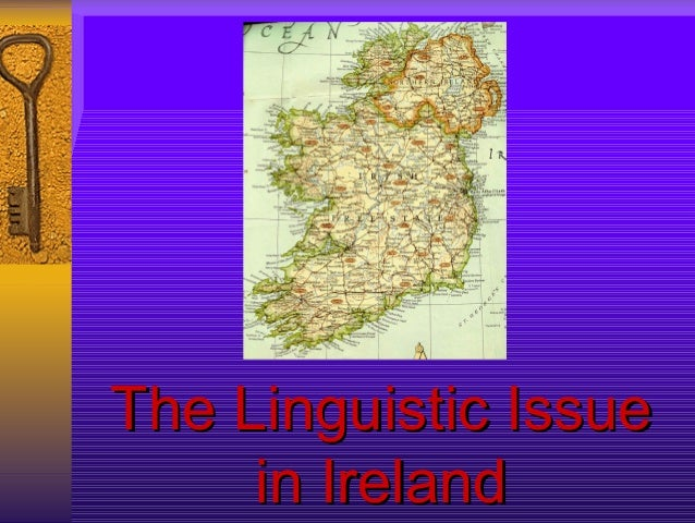 The Linguistic IssueThe Linguistic Issue in Irelandin Ireland