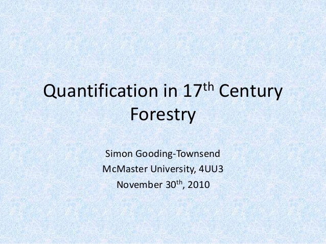 Quantification in 17th Century Forestry Simon Gooding-Townsend McMaster University, 4UU3 November 30th, 2010