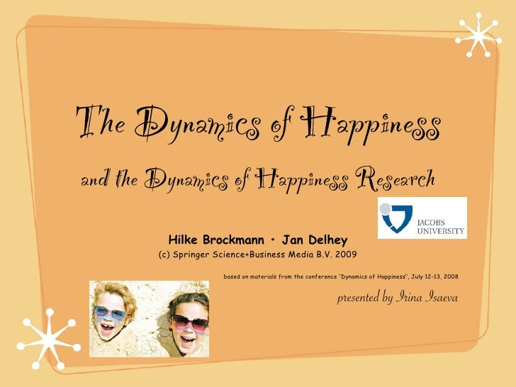The Dynamics of Happinessand the Dynamics of Happiness Research          Hilke Brockmann • Jan Delhey        (c) Springer ...