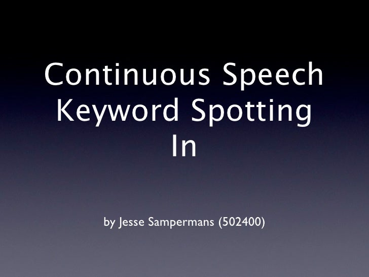Continuous Speech Keyword Spotting        In   by Jesse Sampermans (502400)