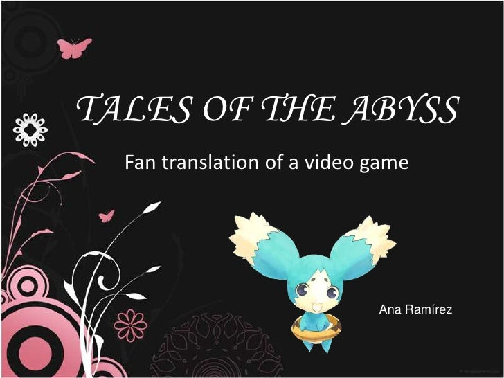 TALES OF THE ABYSS<br />Fan translation of a video game<br />Ana Ramírez<br />