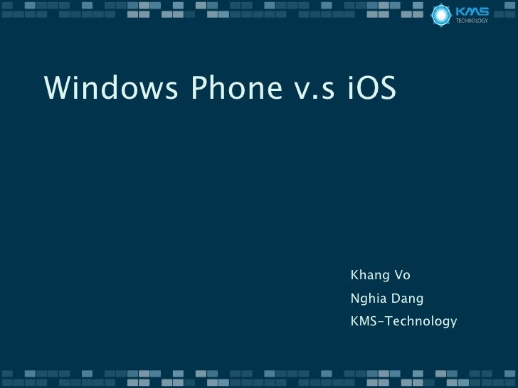 Windows Phone v.s iOS Khang Vo Nghia Dang KMS-Technology