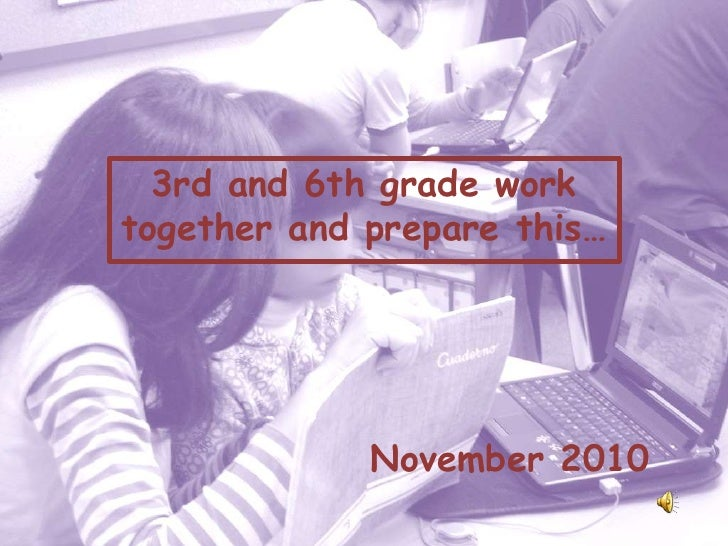 Students<br />3rd and 6th grade worktogether and prepare this…<br />November 2010<br />