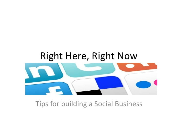 Right Here, Right Now<br />Tips for building a Social Business<br />