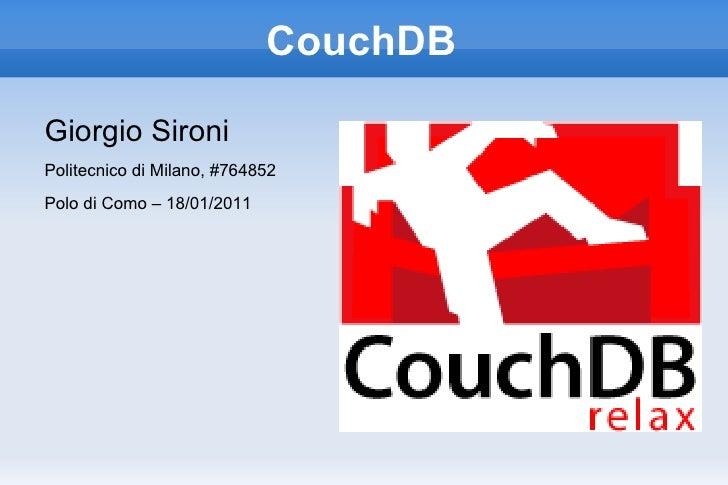 CouchDB <ul>Giorgio Sironi Politecnico di Milano, #764852 Polo di Como – 18/01/2011 </ul>