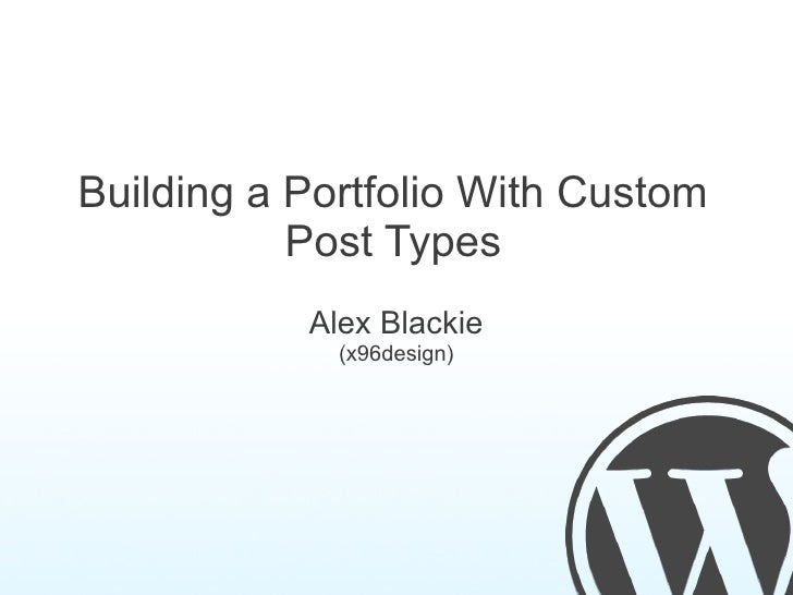 Building a Portfolio With Custom           Post Types           Alex Blackie             (x96design)