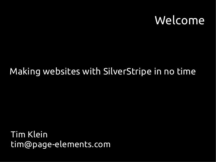 WelcomeMaking websites with SilverStripe in no timeTim Kleintim@page-elements.com