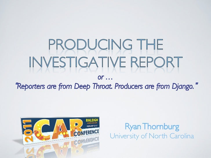 """Producing the Investigative Report<br />or …<br />""""Reporters are from Deep Throat. Producers are from Django.""""<br />Ryan T..."""