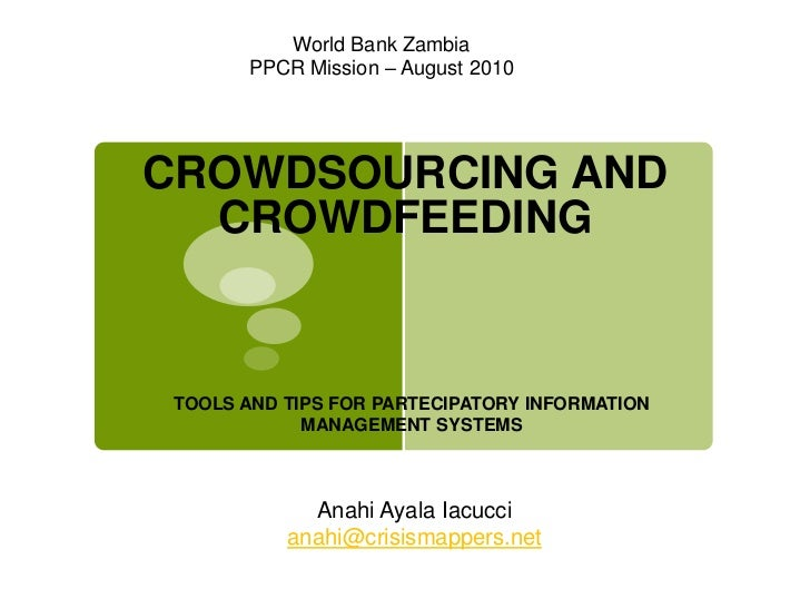 World Bank Zambia<br />PPCR Mission – August 2010<br />CROWDSOURCING AND CROWDFEEDING<br />TOOLS AND TIPS FOR PARTECIPATOR...