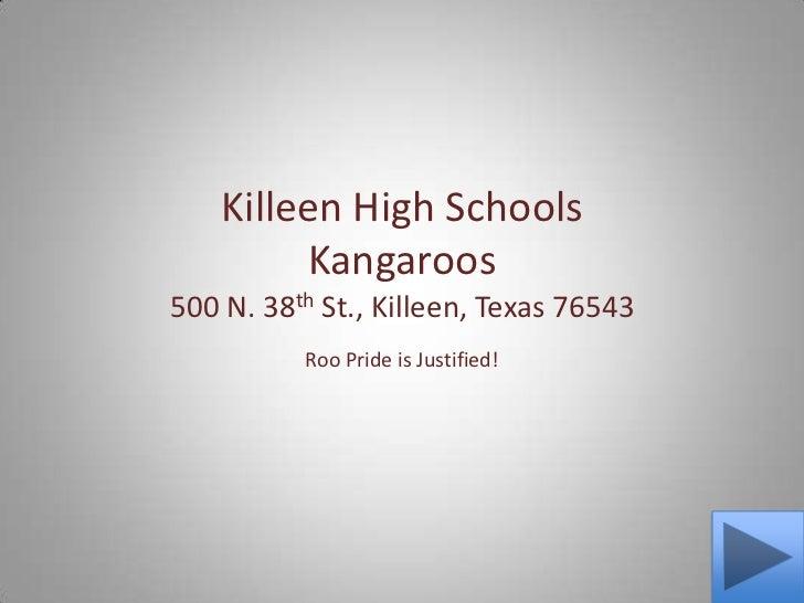 Killeen High SchoolsKangaroos500 N. 38th St., Killeen, Texas 76543<br />Roo Pride is Justified!<br />