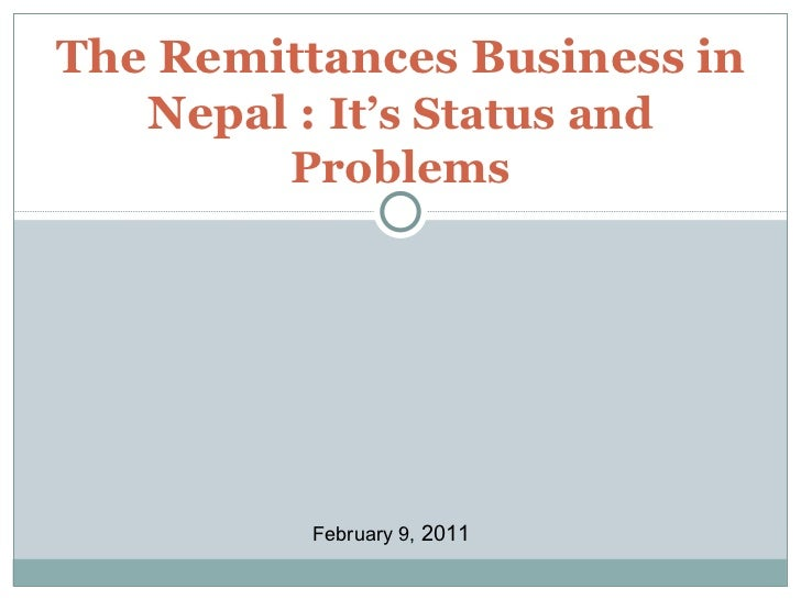 The Remittances Business in Nepal :  It's Status and Problems February 9,  2011