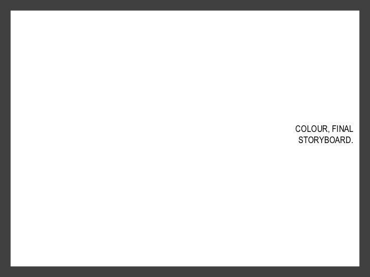 COLOUR, FINAL <br />STORYBOARD.<br />