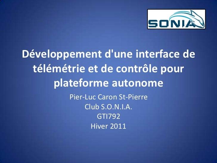 Développement d'une interface de télémétrie et de contrôle pour plateforme autonome<br />Pier-Luc Caron St-Pierre<br />Clu...