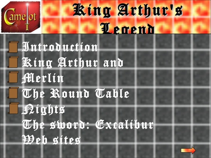 King Arthur's Legend Introduction King Arthur and Merlin The Round Table Nights The sword: Excalibur Web sites